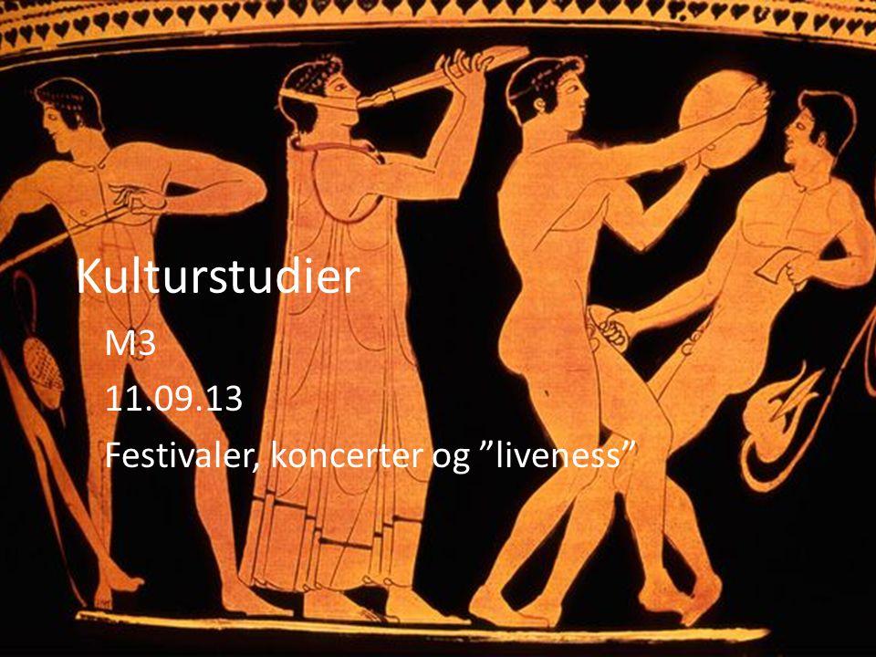 Kulturstudier M3 11.09.13 Festivaler, koncerter og liveness