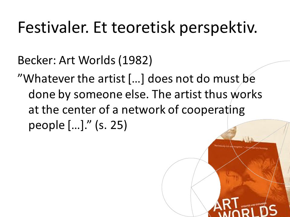Becker: Art Worlds (1982) Whatever the artist […] does not do must be done by someone else.