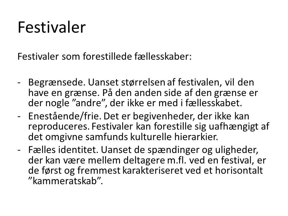 Festivaler Festivaler som forestillede fællesskaber: -Begrænsede.
