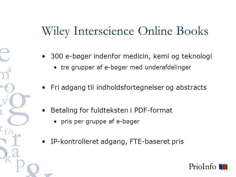 Wiley Interscience Online Books 300 e-bøger indenfor medicin, kemi og teknologi tre grupper af e-bøger med underafdelinger Fri adgang til indholdsfortegnelser og abstracts Betaling for fuldteksten i PDF-format pris per gruppe af e-bøger IP-kontrolleret adgang, FTE-baseret pris