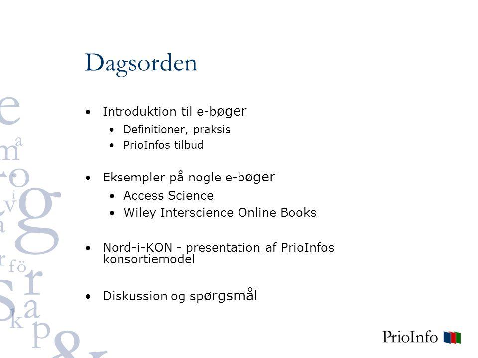 Dagsorden Introduktion til e-b øger Definitioner, praksis PrioInfos tilbud Eksempler på nogle e-b øger Access Science Wiley Interscience Online Books Nord-i-KON - presentation af PrioInfos konsortiemodel Diskussion og sp ørgsmål