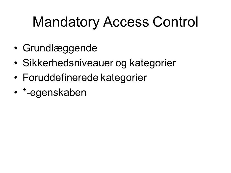Mandatory Access Control Grundlæggende Sikkerhedsniveauer og kategorier Foruddefinerede kategorier *-egenskaben
