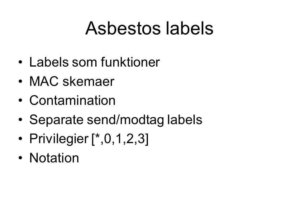 Asbestos labels Labels som funktioner MAC skemaer Contamination Separate send/modtag labels Privilegier [*,0,1,2,3] Notation