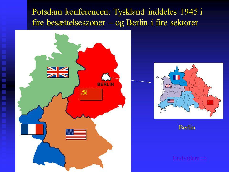 Potsdam konferencen: Tyskland inddeles 1945 i fire besættelseszoner – og Berlin i fire sektorer Berlin Endvidere 