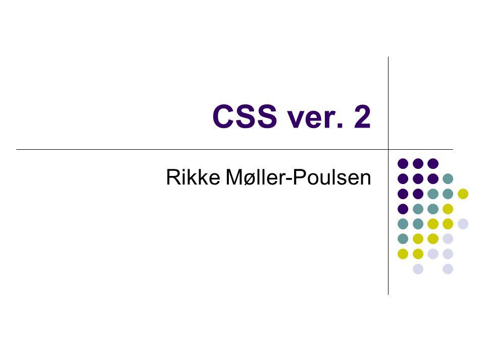 CSS ver. 2 Rikke Møller-Poulsen