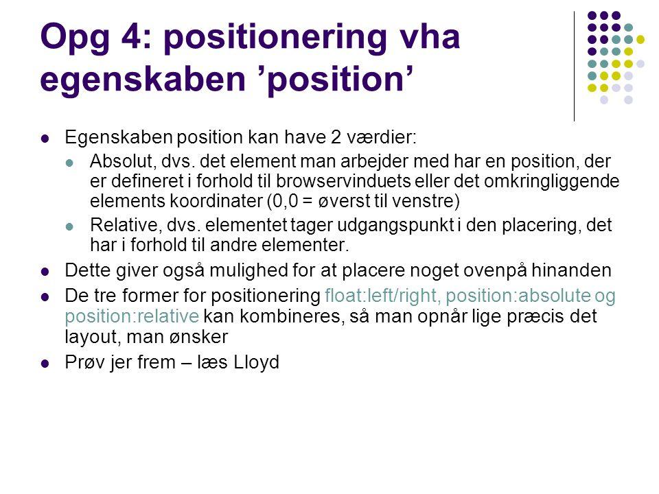 Opg 4: positionering vha egenskaben 'position' Egenskaben position kan have 2 værdier: Absolut, dvs.