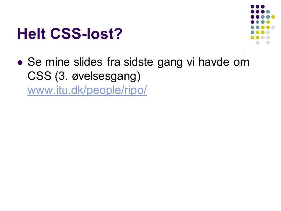 Helt CSS-lost. Se mine slides fra sidste gang vi havde om CSS (3.