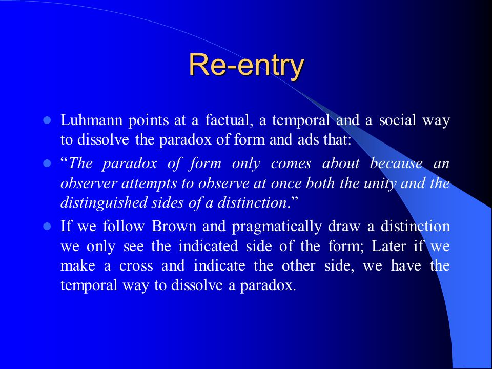 Re-entry Re-entry means that the form can re-enter itself.