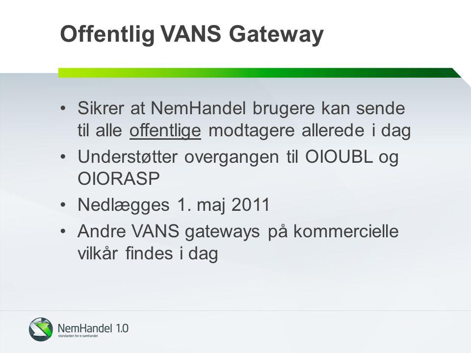 Offentlig VANS Gateway Sikrer at NemHandel brugere kan sende til alle offentlige modtagere allerede i dag Understøtter overgangen til OIOUBL og OIORASP Nedlægges 1.