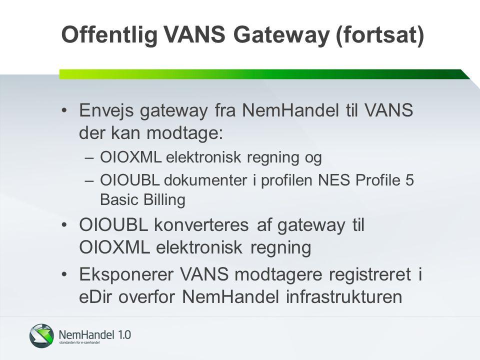 Offentlig VANS Gateway (fortsat) Envejs gateway fra NemHandel til VANS der kan modtage: –OIOXML elektronisk regning og –OIOUBL dokumenter i profilen NES Profile 5 Basic Billing OIOUBL konverteres af gateway til OIOXML elektronisk regning Eksponerer VANS modtagere registreret i eDir overfor NemHandel infrastrukturen