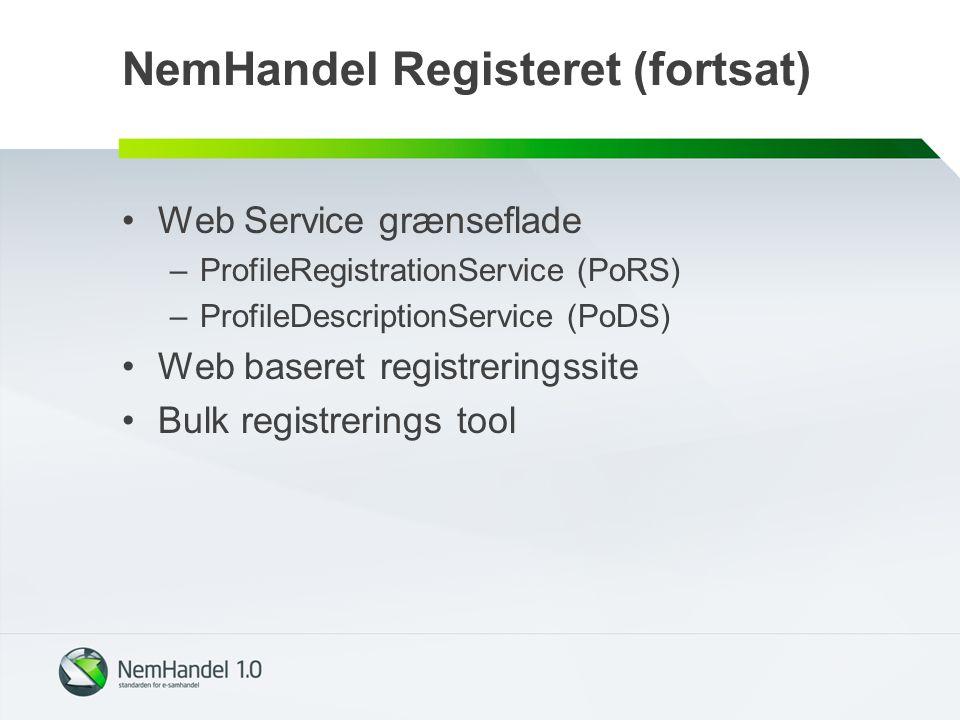 NemHandel Registeret (fortsat) Web Service grænseflade –ProfileRegistrationService (PoRS) –ProfileDescriptionService (PoDS) Web baseret registreringssite Bulk registrerings tool