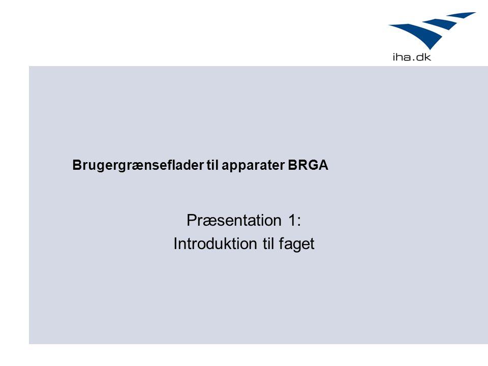 Brugergrænseflader til apparater BRGA Præsentation 1: Introduktion til faget