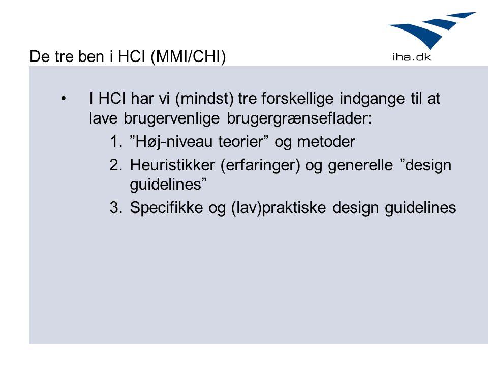 De tre ben i HCI (MMI/CHI) I HCI har vi (mindst) tre forskellige indgange til at lave brugervenlige brugergrænseflader: 1. Høj-niveau teorier og metoder 2.Heuristikker (erfaringer) og generelle design guidelines 3.Specifikke og (lav)praktiske design guidelines