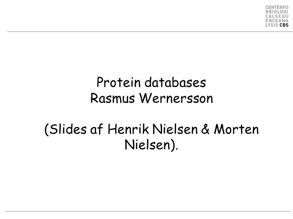 Protein databases Rasmus Wernersson (Slides af Henrik Nielsen & Morten Nielsen).