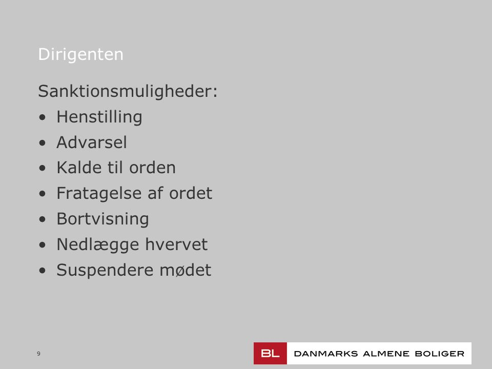 99 Dirigenten Sanktionsmuligheder: Henstilling Advarsel Kalde til orden Fratagelse af ordet Bortvisning Nedlægge hvervet Suspendere mødet