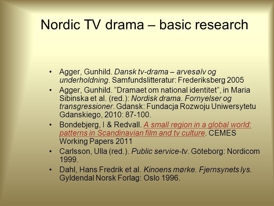 Nordic TV drama – basic research Agger, Gunhild. Dansk tv-drama – arvesølv og underholdning.