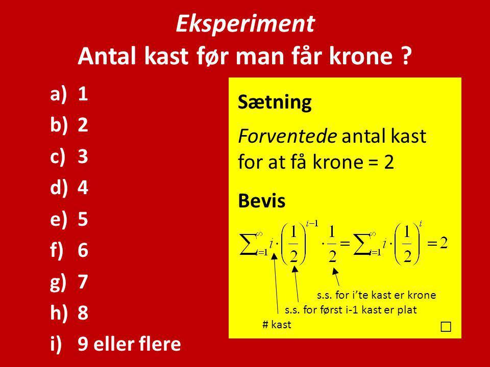 a)1 b)2 c)3 d)4 e)5 f)6 g)7 h)8 i)9 eller flere Sætning Forventede antal kast for at få krone = 2 Bevis □ s.s.