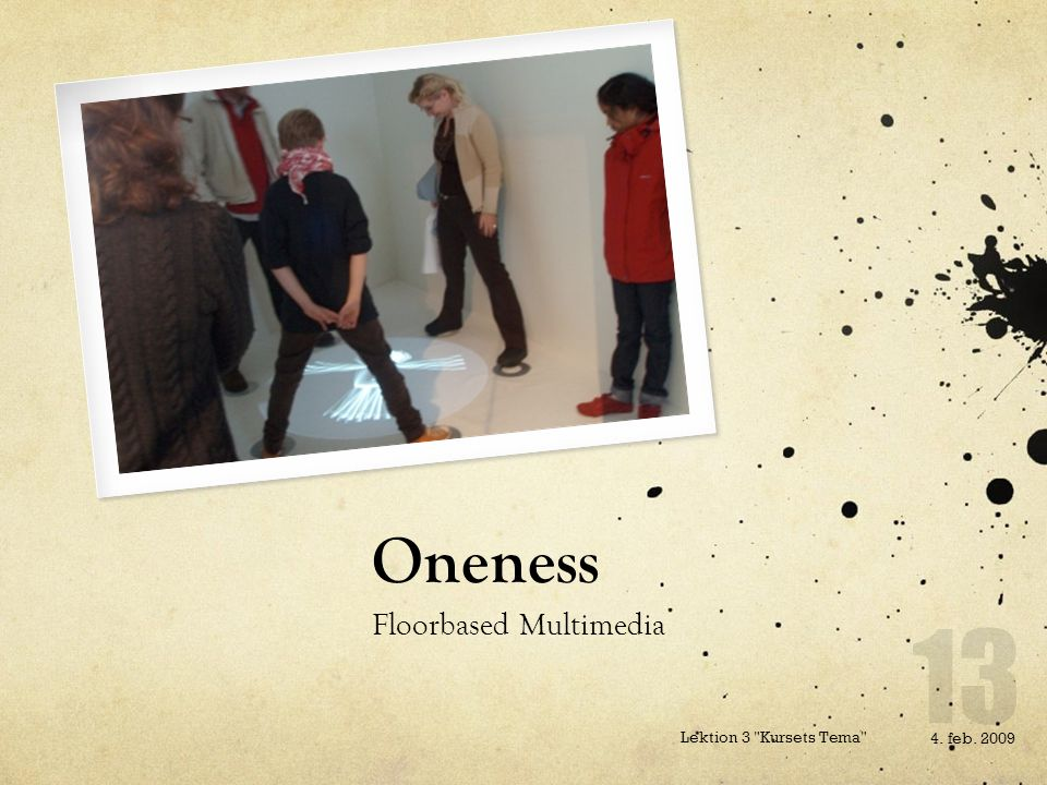 Oneness Floorbased Multimedia 4. feb. 2009 Lektion 3 Kursets Tema