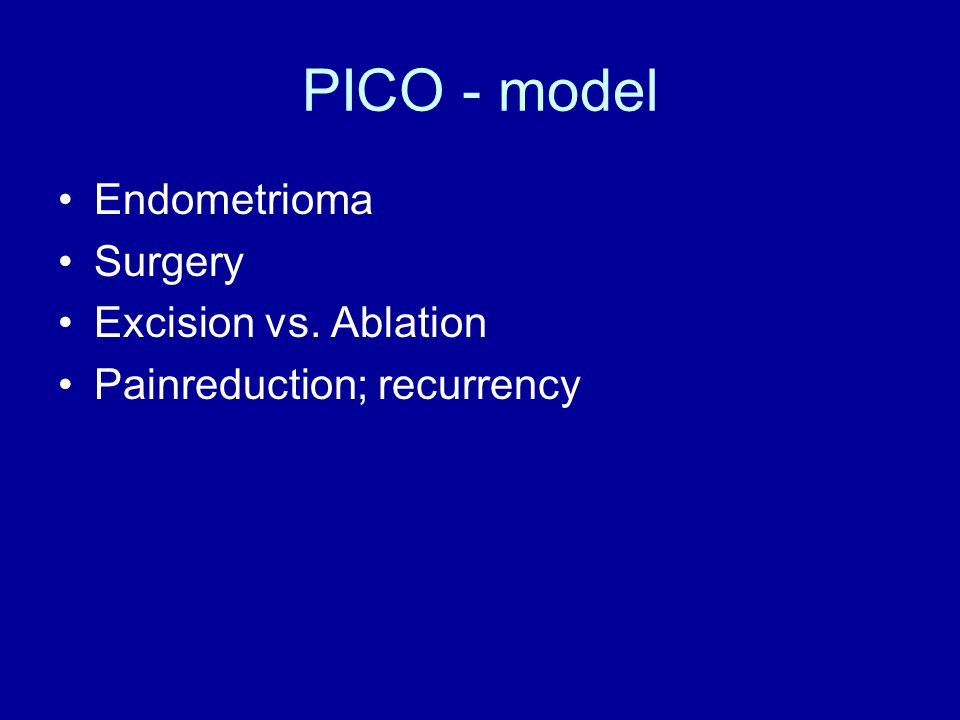 PICO - model Endometrioma Surgery Excision vs. Ablation Painreduction; recurrency