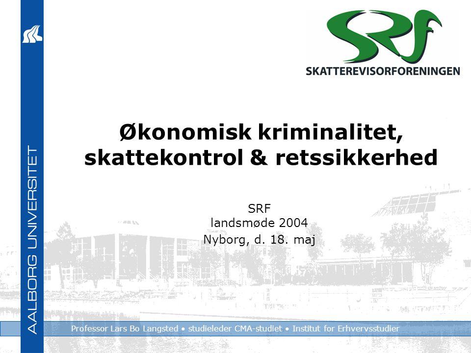 Professor Lars Bo Langsted studieleder CMA-studiet Institut for Erhvervsstudier Økonomisk kriminalitet, skattekontrol & retssikkerhed SRF landsmøde 2004 Nyborg, d.