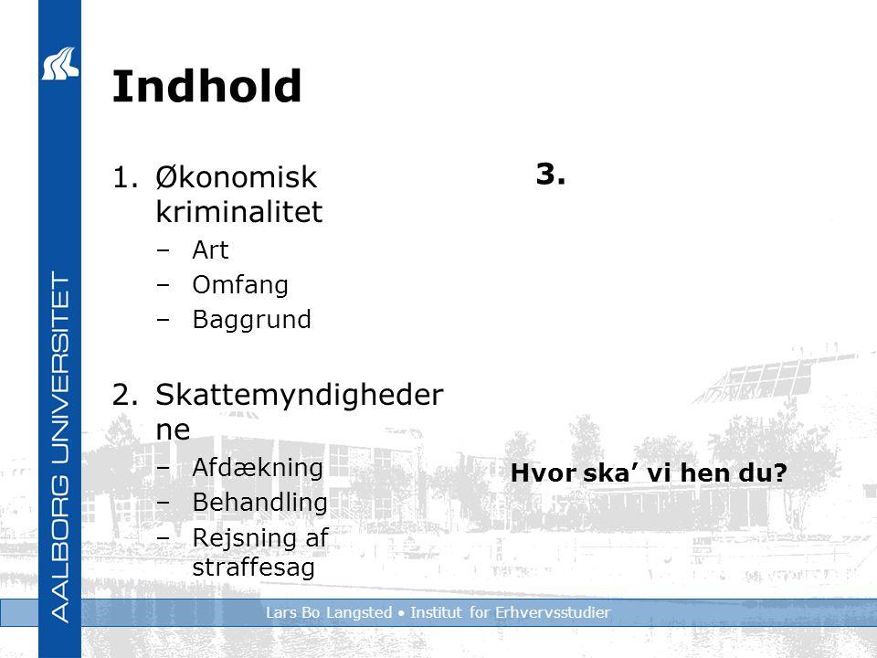 Lars Bo Langsted Institut for Erhvervsstudier Indhold 1.Økonomisk kriminalitet –Art –Omfang –Baggrund 2.Skattemyndigheder ne –Afdækning –Behandling –Rejsning af straffesag 3.
