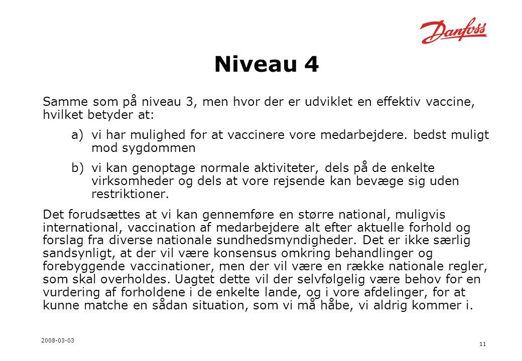 11 2008-03-03 Niveau 4 Samme som på niveau 3, men hvor der er udviklet en effektiv vaccine, hvilket betyder at: a)vi har mulighed for at vaccinere vore medarbejdere.