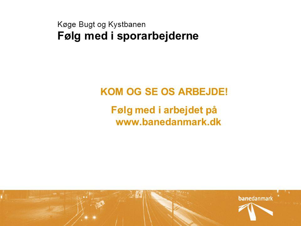 Køge Bugt og Kystbanen Følg med i sporarbejderne KOM OG SE OS ARBEJDE.