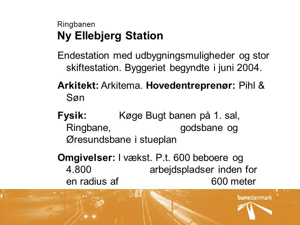 Ringbanen Ny Ellebjerg Station Endestation med udbygningsmuligheder og stor skiftestation.