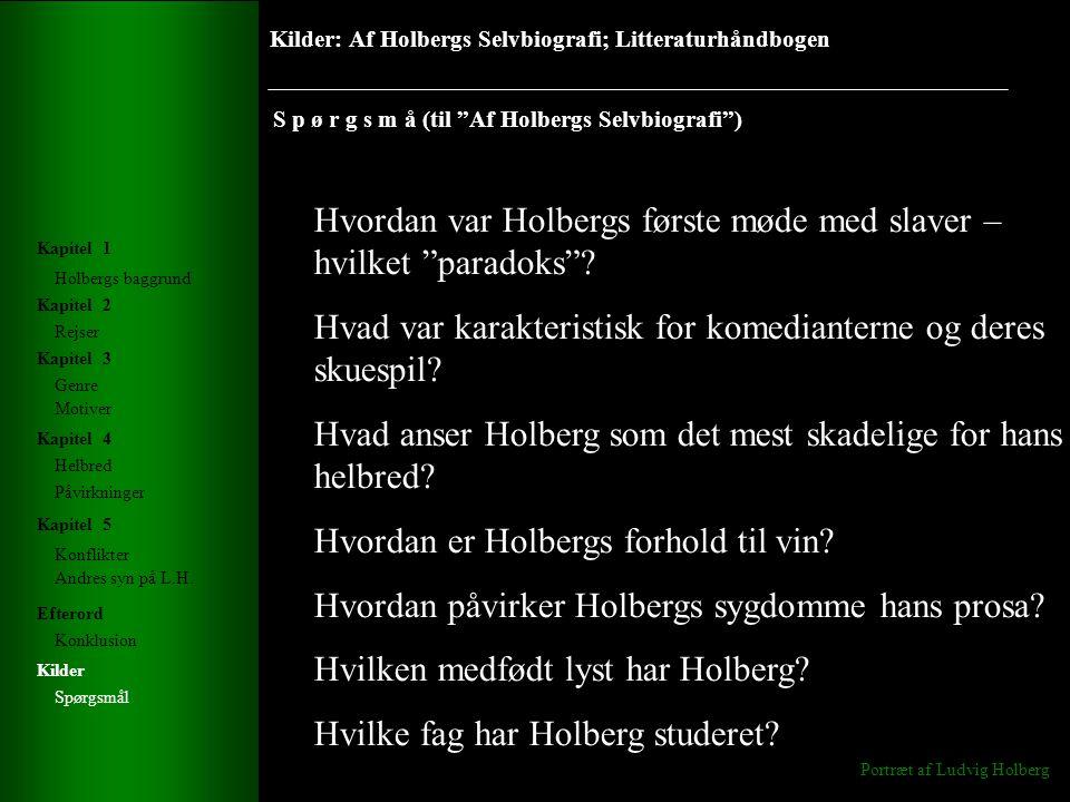 Kilder: Af Holbergs Selvbiografi; Litteraturhåndbogen S p ø r g s m å (til Af Holbergs Selvbiografi ) Portræt af Ludvig Holberg Holbergs baggrund Rejser Genre Helbred Konflikter Andres syn på L.H.