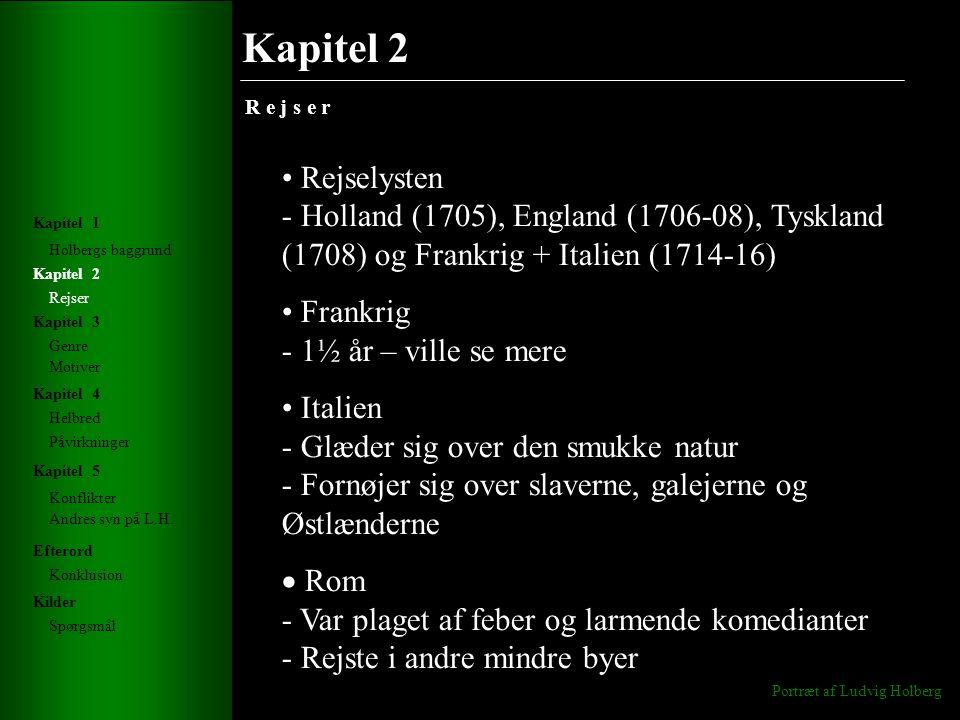 Kapitel 2 R e j s e r Portræt af Ludvig Holberg Holbergs baggrund Rejser Genre Helbred Konflikter Andres syn på L.H.
