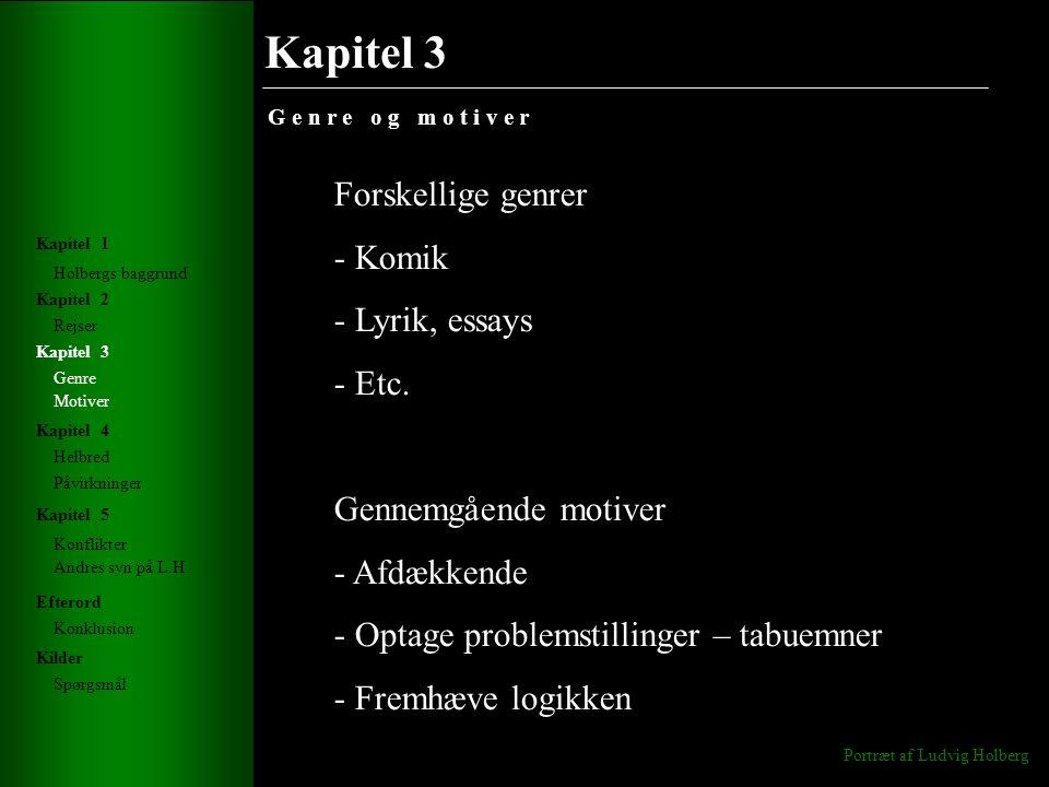 Kapitel 3 G e n r e o g m o t i v e r Portræt af Ludvig Holberg Holbergs baggrund Rejser Genre Helbred Konflikter Andres syn på L.H.