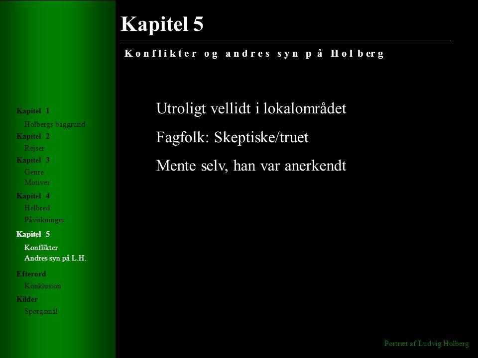 Kapitel 5 K o n f l i k t e r o g a n d r e s s y n p å H o l b er g Portræt af Ludvig Holberg Holbergs baggrund Rejser Genre Helbred Konflikter Andres syn på L.H.