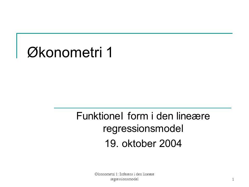 Økonometri 1: Inferens i den lineære regressionsmodel1 Økonometri 1 FunktioneI form i den lineære regressionsmodel 19.