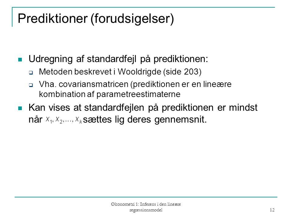 Økonometri 1: Inferens i den lineære regressionsmodel 12 Prediktioner (forudsigelser) Udregning af standardfejl på prediktionen:  Metoden beskrevet i Wooldrigde (side 203)  Vha.