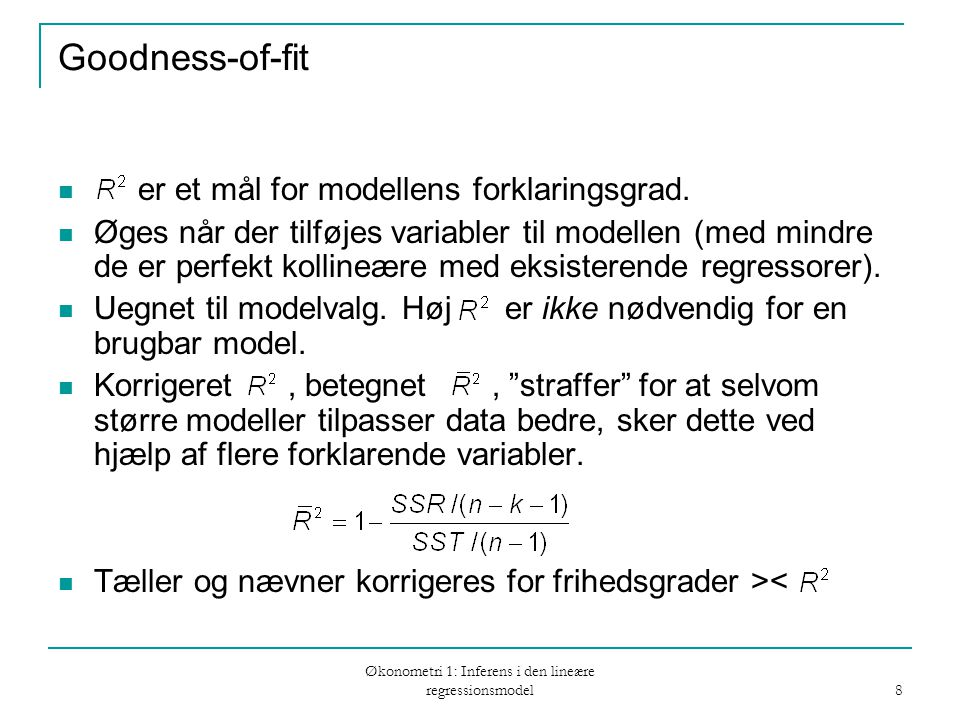 Økonometri 1: Inferens i den lineære regressionsmodel 8 Goodness-of-fit er et mål for modellens forklaringsgrad.