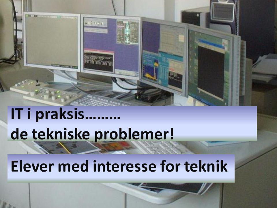 IT i praksis……… de tekniske problemer! Elever med interesse for teknik