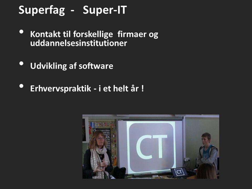 Superfag - Super-IT Kontakt til forskellige firmaer og uddannelsesinstitutioner Udvikling af software Erhvervspraktik - i et helt år !