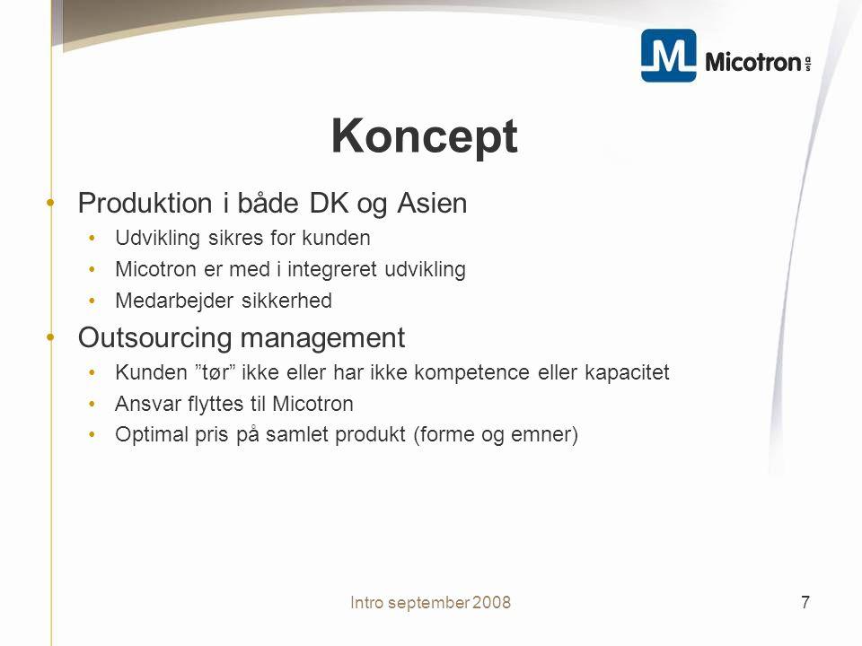 Koncept Produktion i både DK og Asien Udvikling sikres for kunden Micotron er med i integreret udvikling Medarbejder sikkerhed Outsourcing management Kunden tør ikke eller har ikke kompetence eller kapacitet Ansvar flyttes til Micotron Optimal pris på samlet produkt (forme og emner) 7