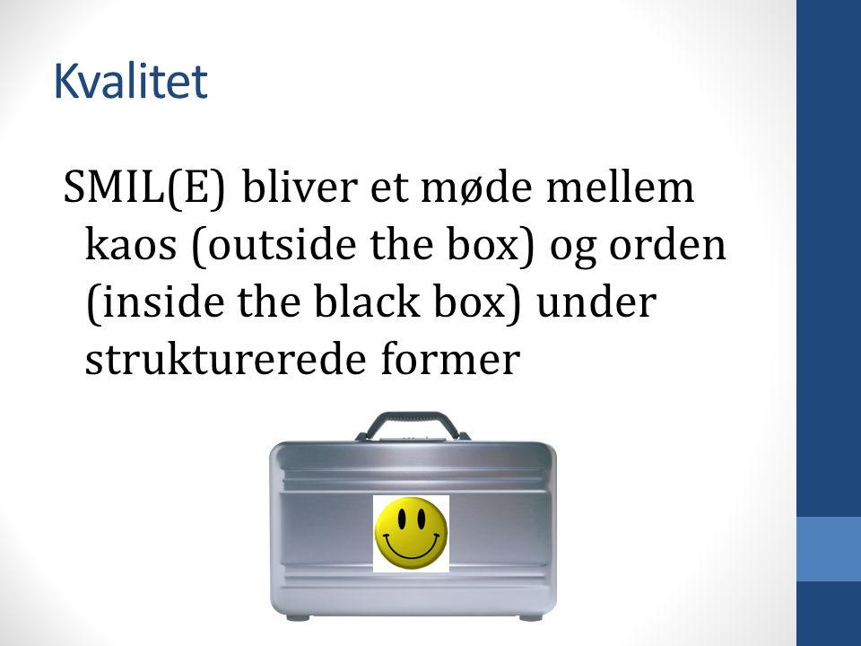 Kvalitet SMIL(E) bliver et møde mellem kaos (outside the box) og orden (inside the black box) under strukturerede former