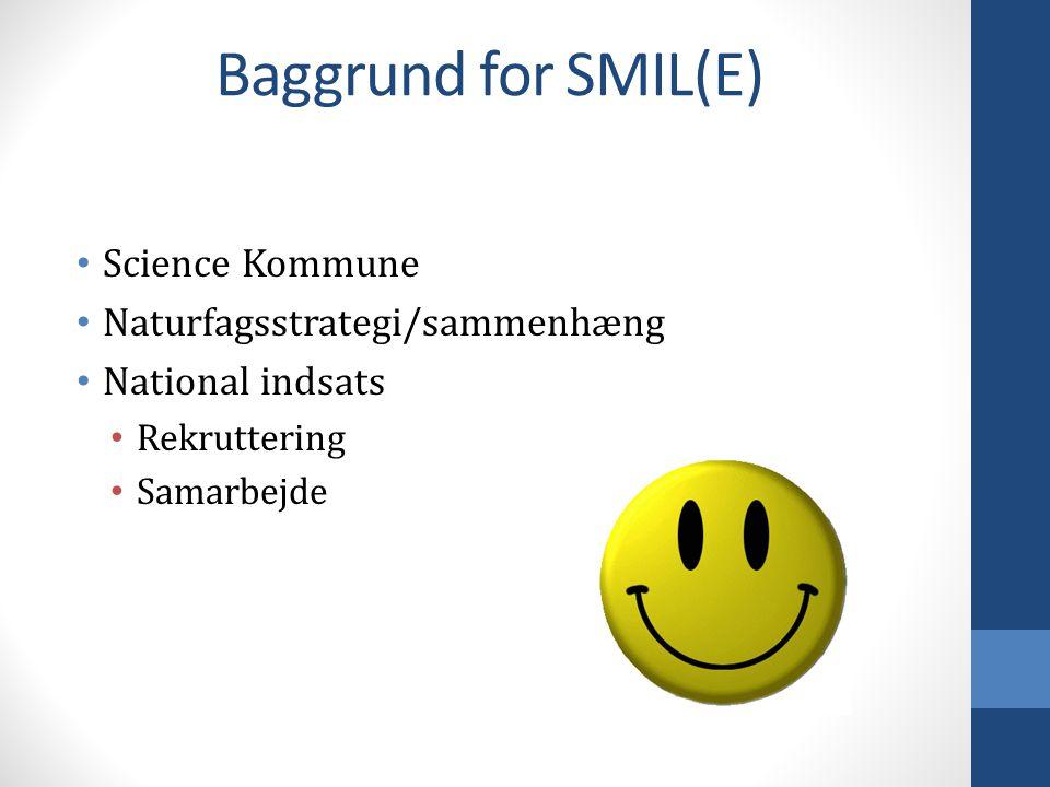 Baggrund for SMIL(E) Science Kommune Naturfagsstrategi/sammenhæng National indsats Rekruttering Samarbejde