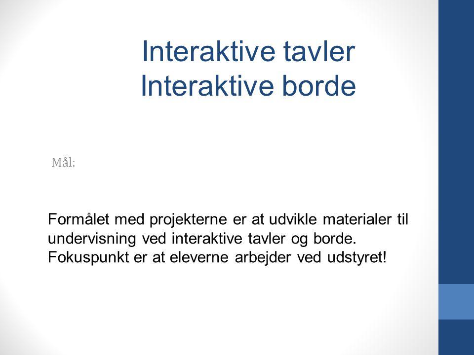 Mål: Formålet med projekterne er at udvikle materialer til undervisning ved interaktive tavler og borde.