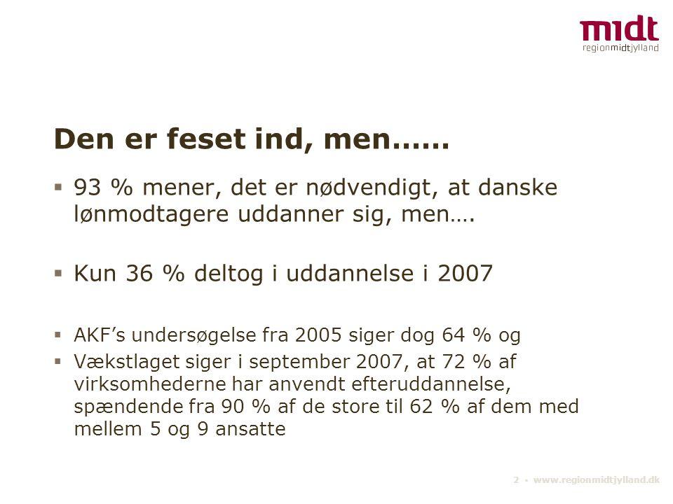 2 ▪ www.regionmidtjylland.dk Den er feset ind, men……  93 % mener, det er nødvendigt, at danske lønmodtagere uddanner sig, men….