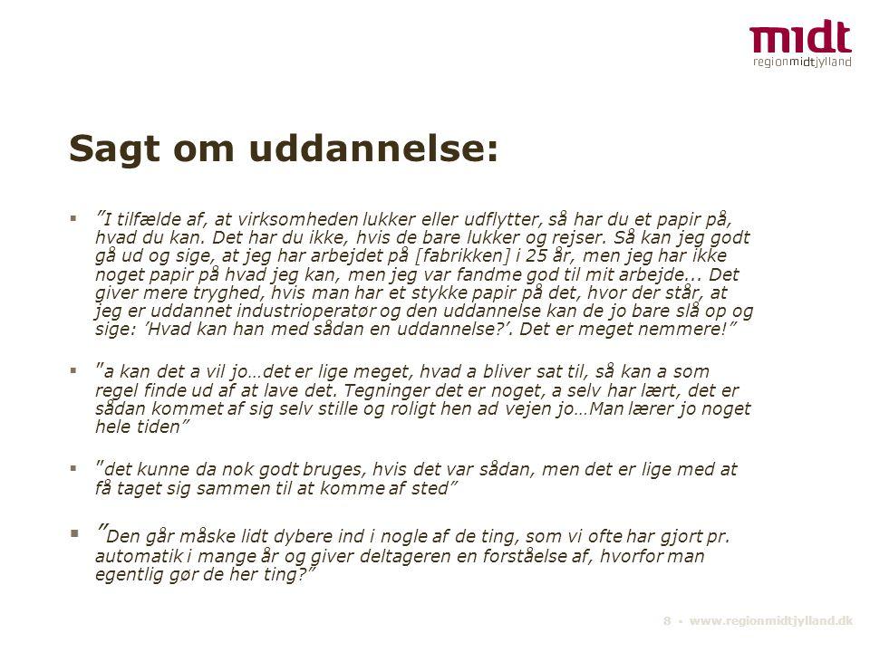 8 ▪ www.regionmidtjylland.dk Sagt om uddannelse:  I tilfælde af, at virksomheden lukker eller udflytter, så har du et papir på, hvad du kan.