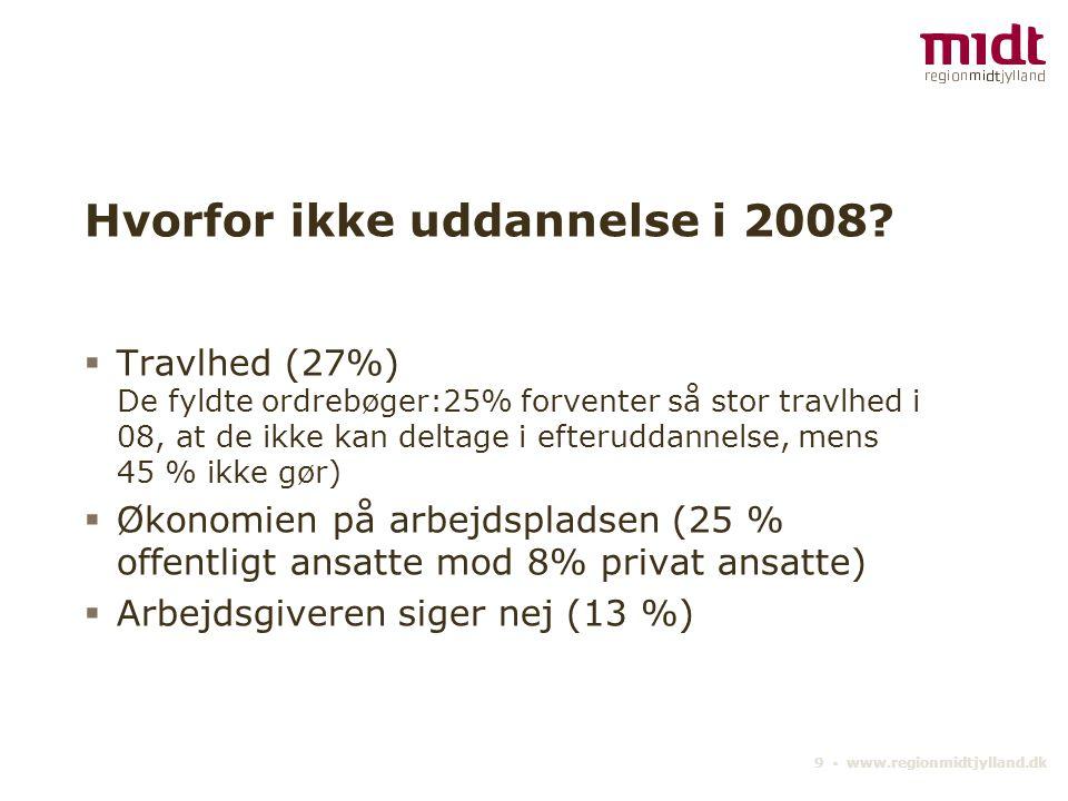 9 ▪ www.regionmidtjylland.dk Hvorfor ikke uddannelse i 2008.