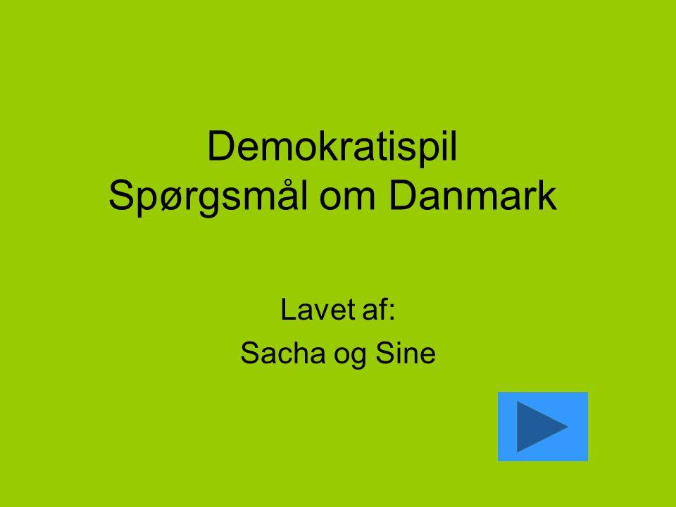 Demokratispil Spørgsmål om Danmark Lavet af: Sacha og Sine