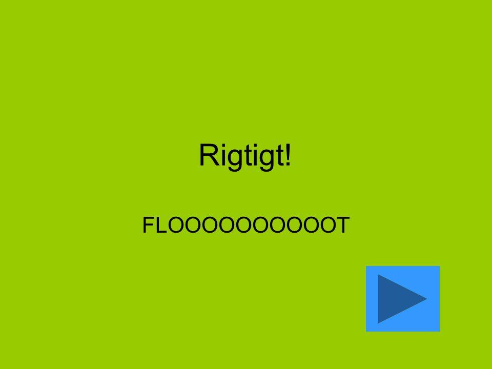 Rigtigt! FLOOOOOOOOOOT