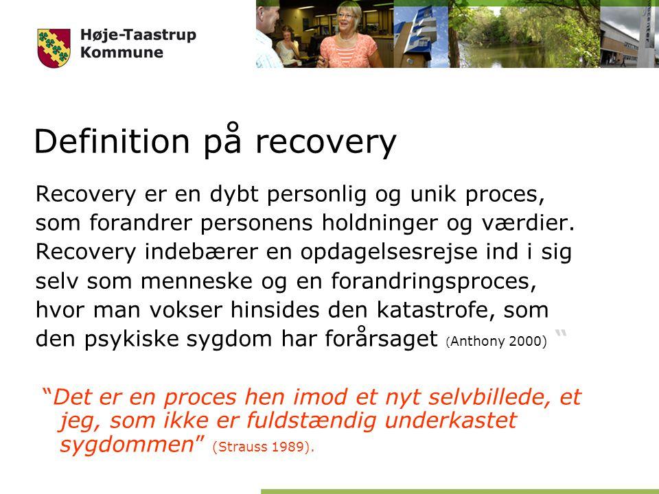 Definition på recovery Recovery er en dybt personlig og unik proces, som forandrer personens holdninger og værdier.