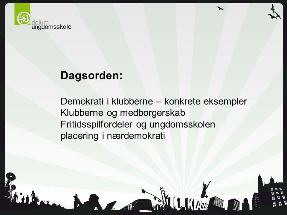Dagsorden: Demokrati i klubberne – konkrete eksempler Klubberne og medborgerskab Fritidsspilfordeler og ungdomsskolen placering i nærdemokrati