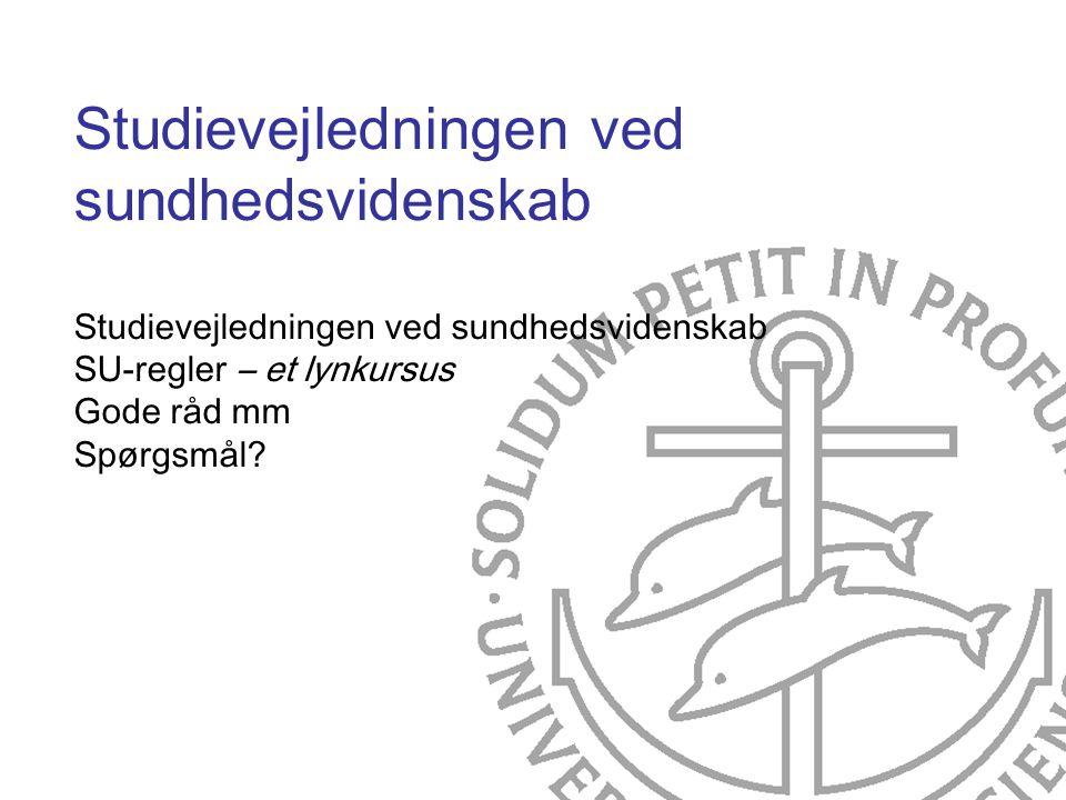 Studievejledningen ved sundhedsvidenskab Studievejledningen ved sundhedsvidenskab SU-regler – et lynkursus Gode råd mm Spørgsmål