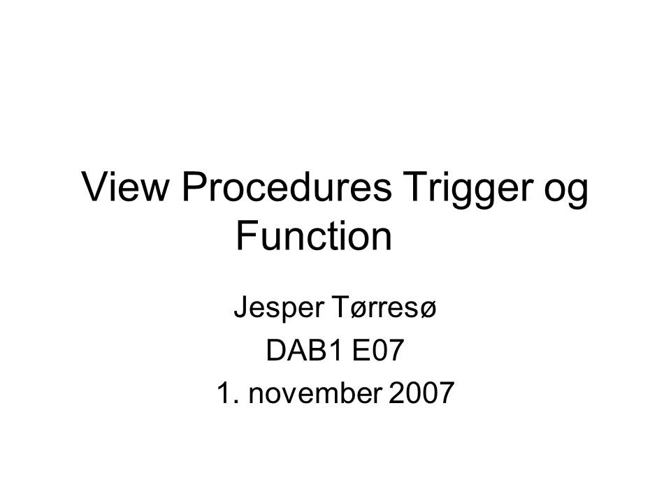 View Procedures Trigger og Function Jesper Tørresø DAB1 E07 1. november 2007